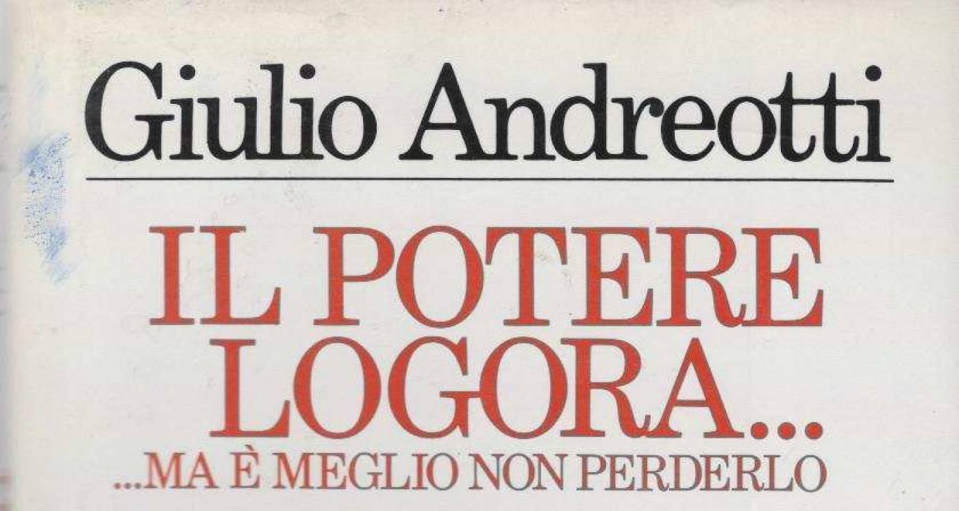 """""""Il potere logora… ma è meglio non perderlo"""" di Giulio Andreotti"""